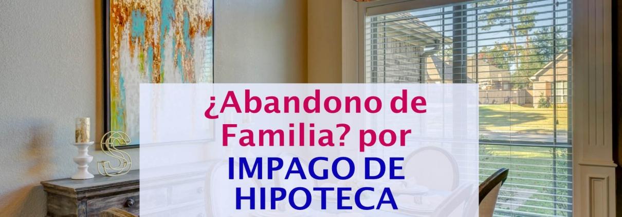 delito por imapago de hipoteca y abandono de familia