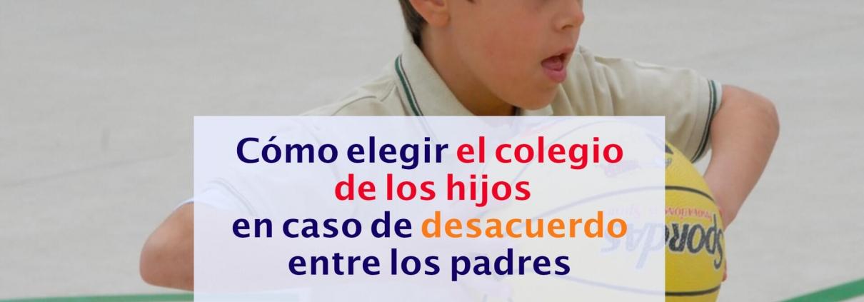 Elegir el colegio de los hijos en caso de desacuerdo entre los padres