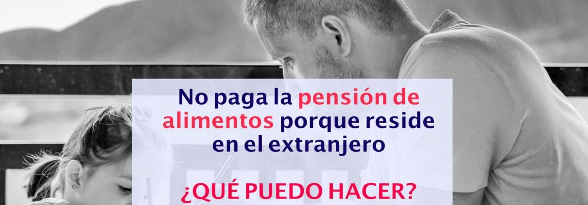 El impago de pensión de alimentos cuando quien no paga reside en el extranjero
