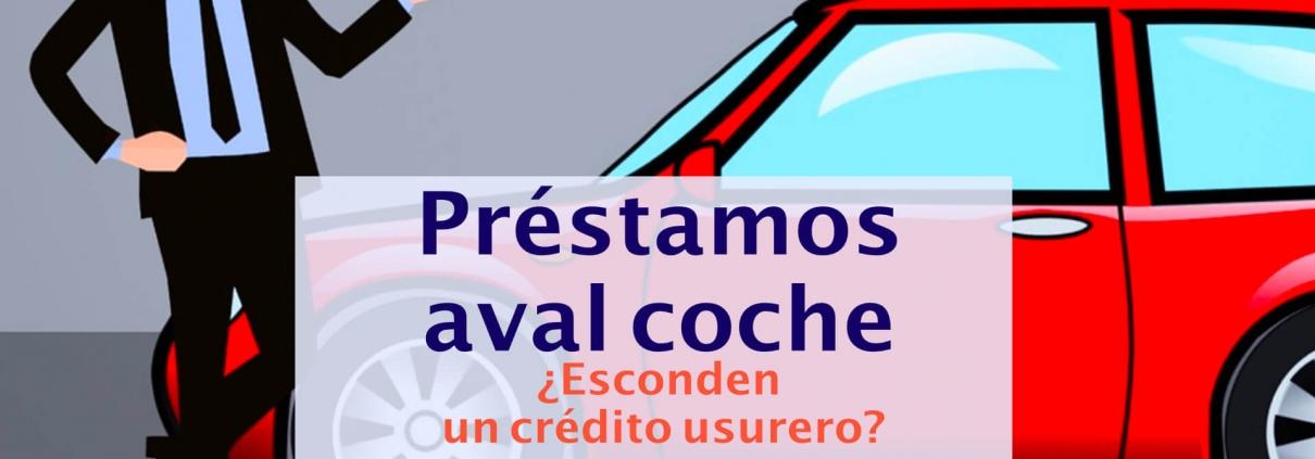 Préstamos aval coche: una venta simulada que esconde un crédito usurero
